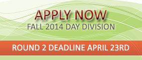 Apply Now for Fall 2014 Day Division, Round 2 Deadline: April 23rd